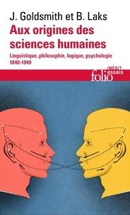 John Goldsmith et Bernard Laks - Aux origines des sciences humaines.