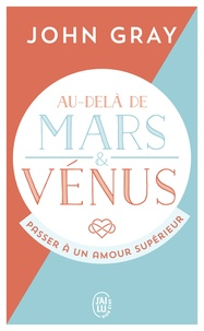 John Gray - Au-delà de Mars et Vénus - Passer à un amour supérieur.