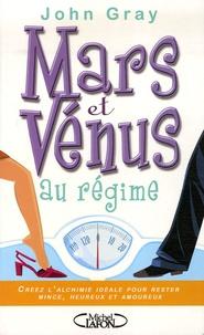 John Gray - Mars et Vénus au régime - Créez l'alchimie idéale pour rester mince, heureux et amoureux.