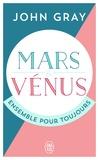 John Gray - Mars et Vénus ensemble pour toujours - Prolonger le désir et enrichir l'amour.