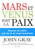 John Gray - Mars et Vénus font la paix - Résoudre les conflits pour une vie de couple harmonieuse.
