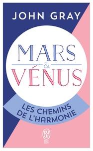 John Gray - Mars et Vénus, les chemins de l'harmonie - Pour mieux comprebdre, accepter et apprécier l'autre sexe.