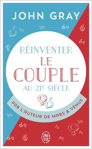 Réinventer le couple au 21e siècle. Pour une vie entière d'amour et de passion
