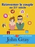 John Gray - Réinventer le couple au 21e siècle - Pour une vie entière d'amour et de passion.