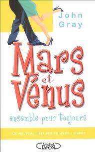 John Gray - Mars et Vénus ensemble pour toujours - Le nouveau défi des couples : durer.