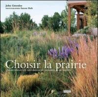 John Greenlee - Choisir la prairie - Une alternative naturelle et durable au gazon.