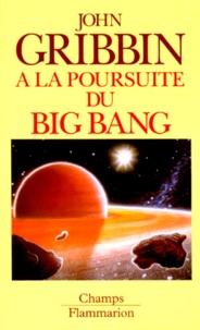 John Gribbin - A la poursuite du Big Bang.
