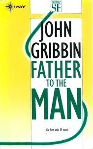 John Gribbin - Father to the Man.