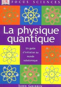 John Gribbin - La physique quantique - Un guide d'initiatiion au monde subatomique.