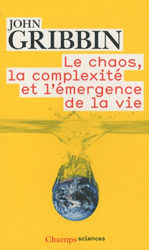 John Gribbin - Le chaos, la complexité et l'émergence de la vie.