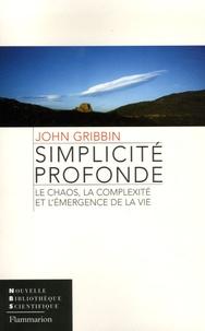 John Gribbin - Simplicité profonde - Le chaos, la complexité et l'émergence de la vie.
