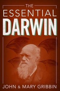 John Gribbin et Mary Gribbin - The Essential Darwin.