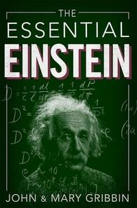 John Gribbin et Mary Gribbin - The Essential Einstein.