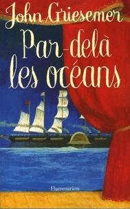 John Griesemer - Par-delà les océans.