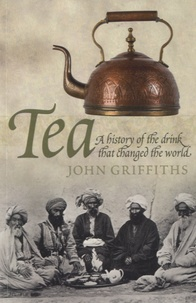 John Griffiths - Tea, a History of the Drink That Changed the World.