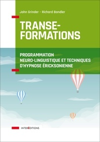 John Grinder et Richard Bandler - Transe-Formations - Programmation Neuro-Linguistique et techniques d'hypnose éricksonienne.