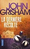 John Grisham - La dernière récolte.