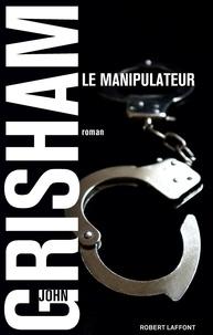John Grisham - Le manipulateur.
