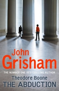 John Grisham - Theodore Boone: The Abduction - Theodore Boone 2.