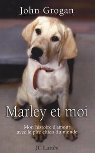 John Grogan - Marley et moi - Mon histoire d'amour avec le pire chien du monde.