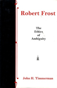 John Hager Timmerman - Robert Frost : The Ethics of Ambiguity.
