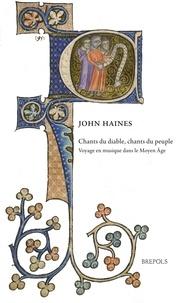 John Haines - Chants du diable, chants du peuple - Voyage en musique dans la Renaissance.