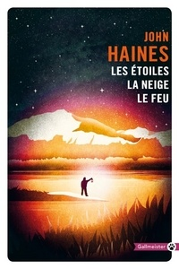 John Haines - Les étoiles, la neige, le feu.