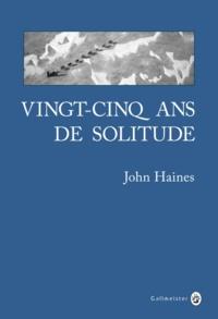 John Haines - Vingt-cinq ans de solitude - Mémoires du Grand Nord.
