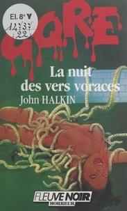 John Halkin et Daniel Riche - La nuit des vers voraces.
