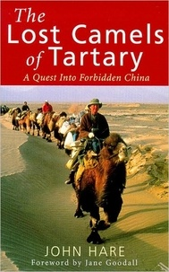 John Hare et Jane Goodall - The Lost Camels Of Tartary - A Quest into Forbidden China.
