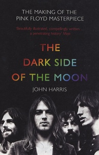 John Harris - The Dark Side of the Moon - The Making Of the Pink Floyd Masterpiece.