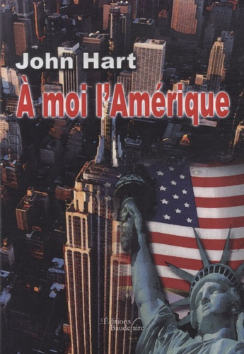 John Hart - A moi l'Amérique.