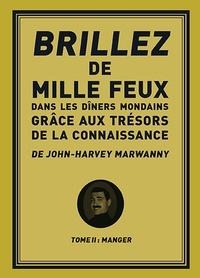 John-Harvey Marwanny - Brillez de 1000 feux dans les diners mondains grâce aux trésors de la connaissance - Tome 2, Manger.