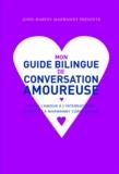 John-Harvey Marwanny - Mon guide bilingue de conversation amoureuse - Faites l'amour à l'international grâce à la Marwanny corporation.