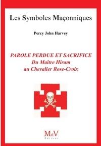 John Harvey Percy - Parole perdue et sacrifice - Du Maître Hiram au Chevalier Rose-Croix n° 90.
