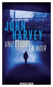 John Harvey - Une étude en noir.