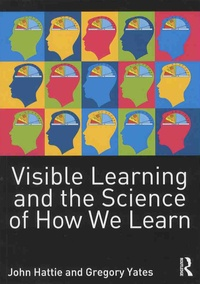 John Hattie et Gregory-C-R Yates - Visible Learning and the Science of How We Learn.