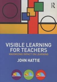 John Hattie - Visible Learning for Teachers - Maximizing Impact on Learning.