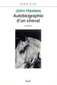 John Hawkes - Autobiographie d'un cheval.