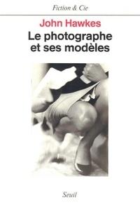 John Hawkes - Le Photographe et ses modèles.