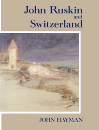 John Hayman - John Ruskin and Switzerland.