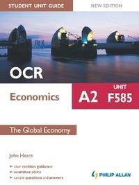 John Hearn - OCR A2 Economics Student Unit Guide New Edition: Unit F585 The Global Economy.