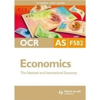 John Hearn - OCR Economics AS Student Unit Guides: Unit F582 New Edition The National and International Economy.