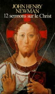 John Henry Newman - 12 sermons sur le Christ.