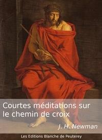 John Henry Newman - Courtes méditations sur le Chemin de Croix.