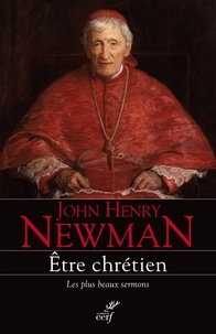 John Henry Newman - Etre chrétien - Les plus beaux sermons.