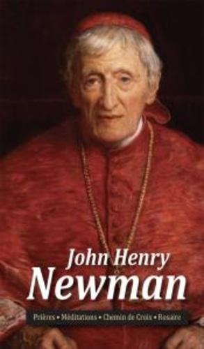 John Henry Newman - John Henry Newman - Prières, Méditations, Chemin de croix, Rosaire.