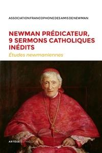 John Henry Newman - Newman prédicateur, 9 sermons catholiques inédits - Etudes newmaniennes n°34 - 2018.