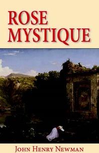 John Henry Newman - Rose mystique - Pensées sur la Vierge Marie, dans les textes du bienheureux John Henry Newmann.