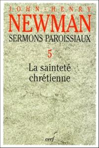 John Henry Newman - Sermons paroissiaux - Tome 5, La sainteté chrétienne.